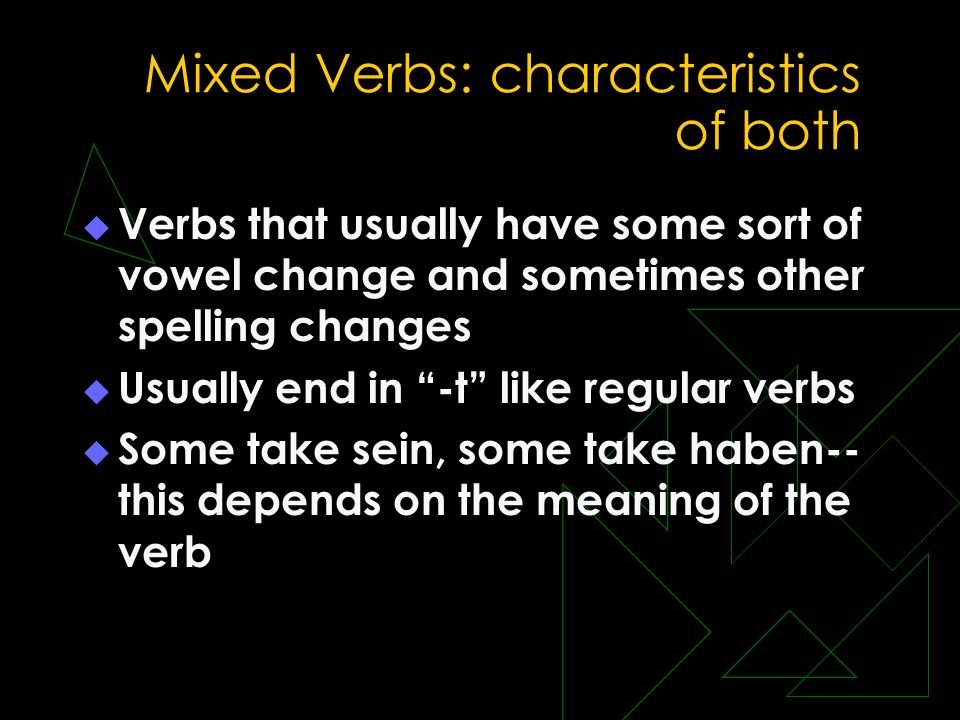 Mixed Verbs: characteristics of both
