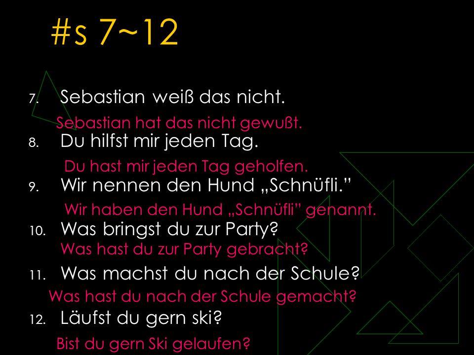 #s 7~12 Sebastian weiß das nicht. Du hilfst mir jeden Tag.