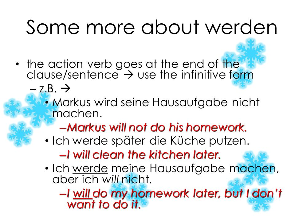 Some more about werden the action verb goes at the end of the clause/sentence  use the infinitive form.