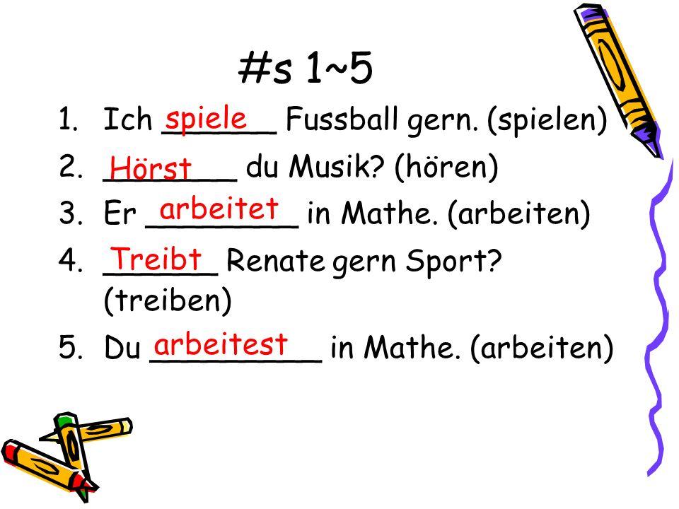 #s 1~5 Ich ______ Fussball gern. (spielen) _______ du Musik (hören)