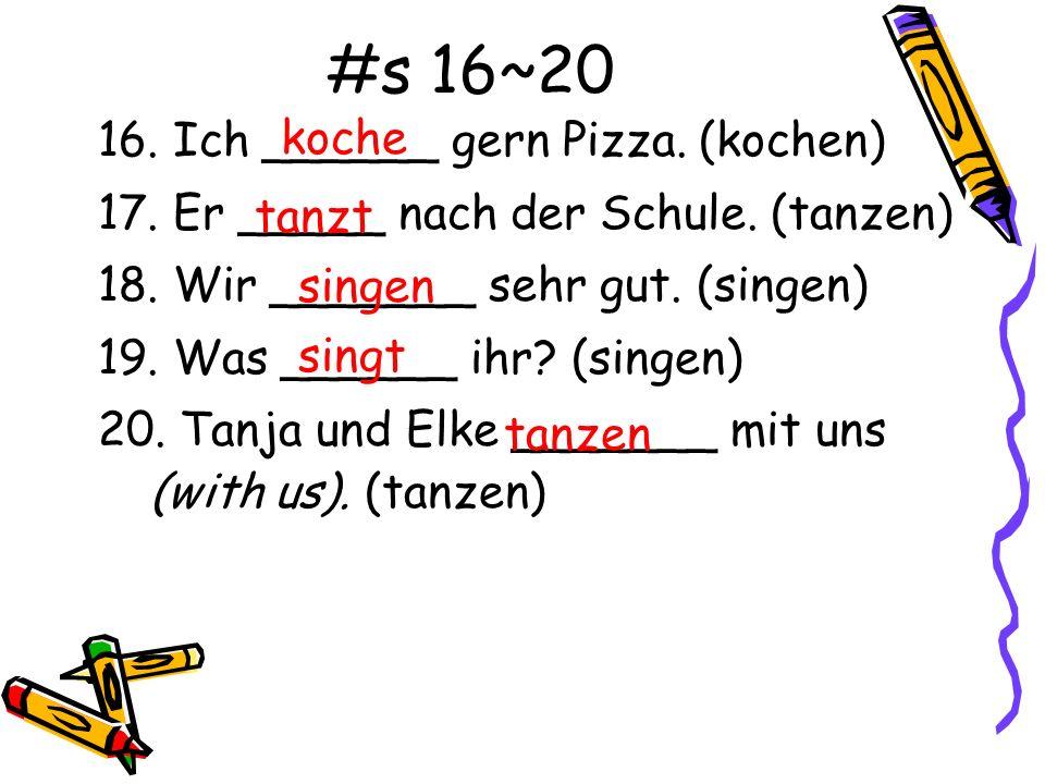 #s 16~20 16. Ich ______ gern Pizza. (kochen)