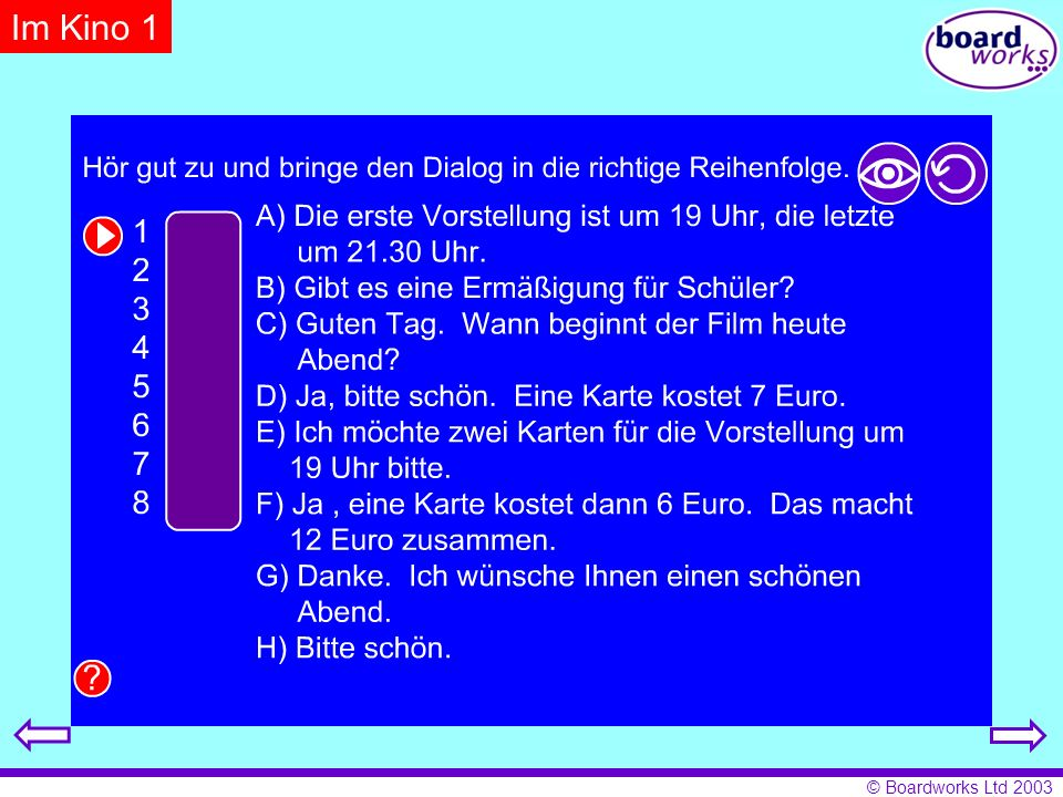 Im Kino 1 Pupils reorder the dialogue. Click on the eye to reveal answers, and the arrow to restart.