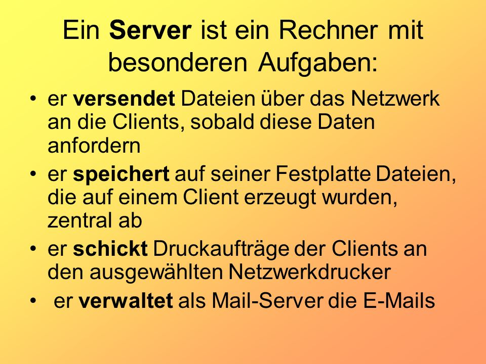 Ein Server ist ein Rechner mit besonderen Aufgaben: