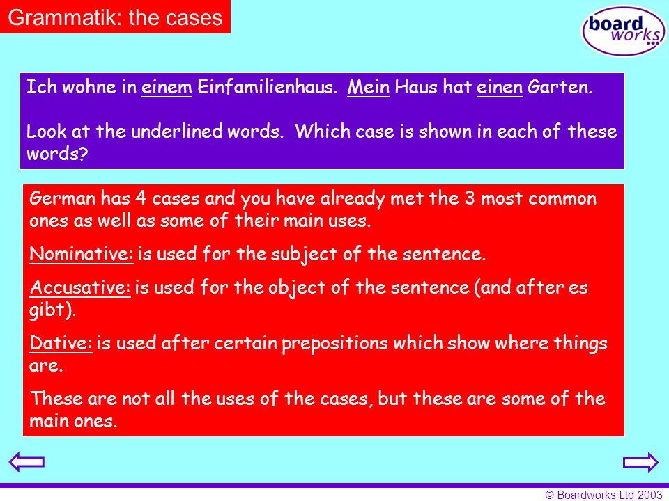 Grammatik: the cases Ich wohne in einem Einfamilienhaus. Mein Haus hat einen Garten.