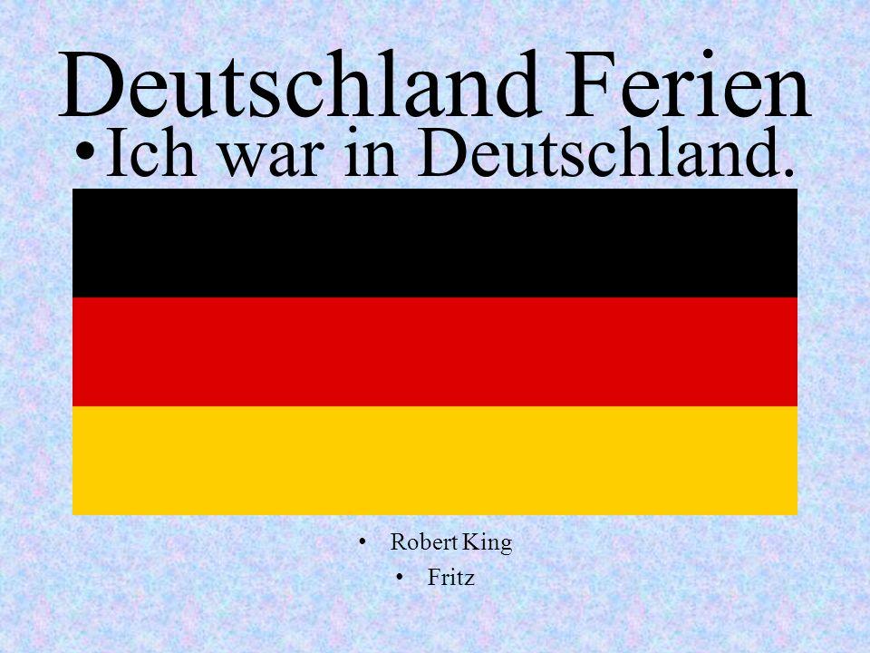 Deutschland Ferien Ich war in Deutschland. Robert King Fritz