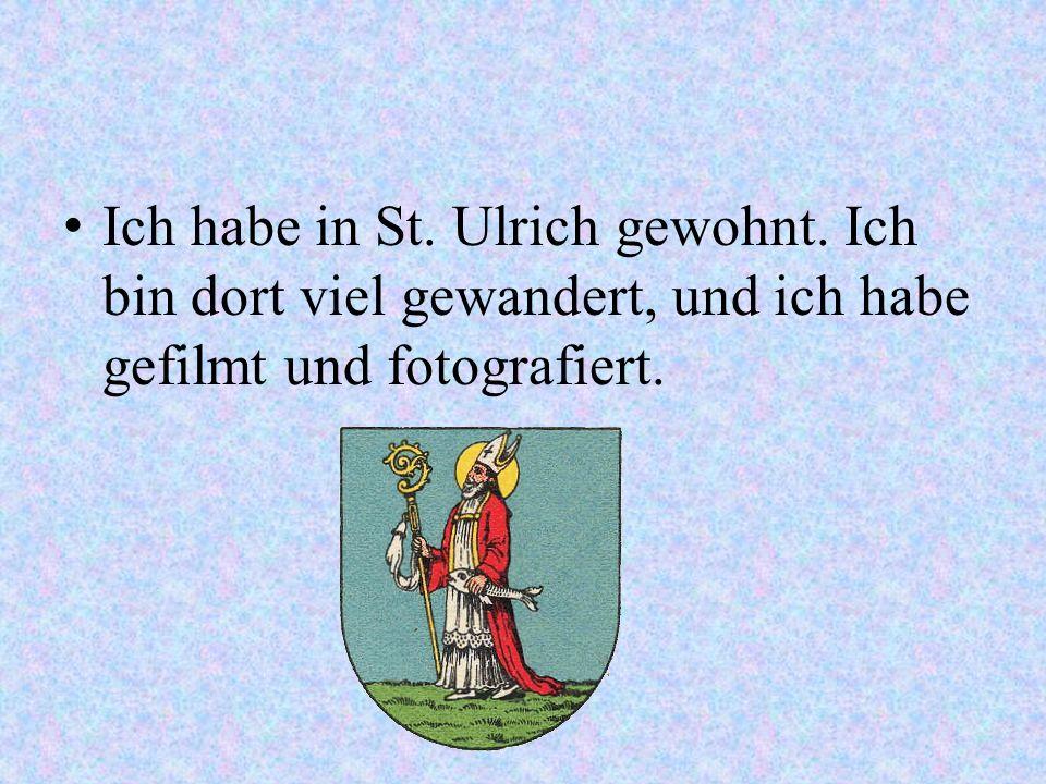 Ich habe in St. Ulrich gewohnt