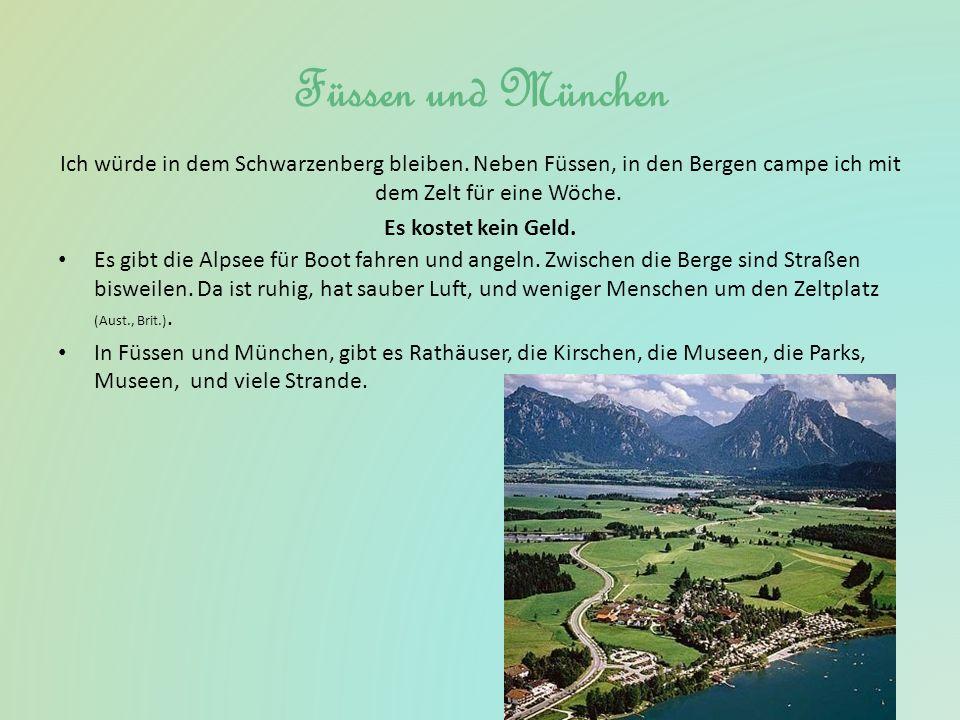 Füssen und München Ich würde in dem Schwarzenberg bleiben. Neben Füssen, in den Bergen campe ich mit dem Zelt für eine Wöche. Es kostet kein Geld.