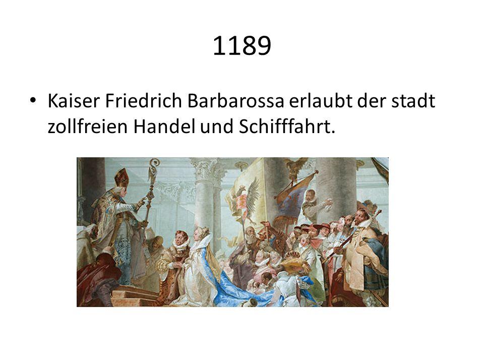 1189 Kaiser Friedrich Barbarossa erlaubt der stadt zollfreien Handel und Schifffahrt.