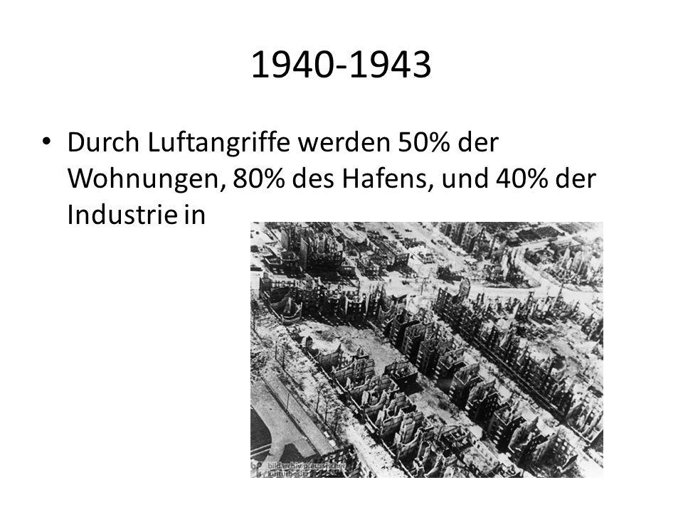 1940-1943 Durch Luftangriffe werden 50% der Wohnungen, 80% des Hafens, und 40% der Industrie in