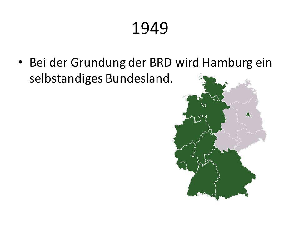 1949 Bei der Grundung der BRD wird Hamburg ein selbstandiges Bundesland.