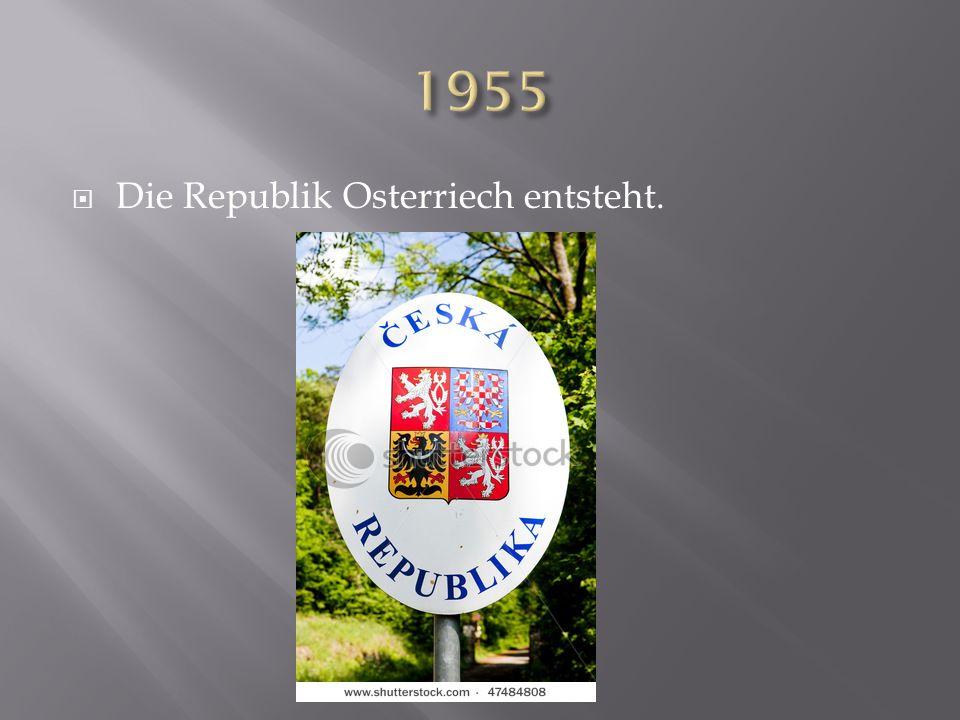 1955 Die Republik Osterriech entsteht.
