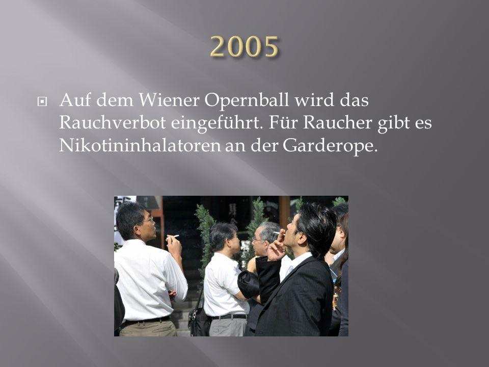 2005 Auf dem Wiener Opernball wird das Rauchverbot eingeführt.