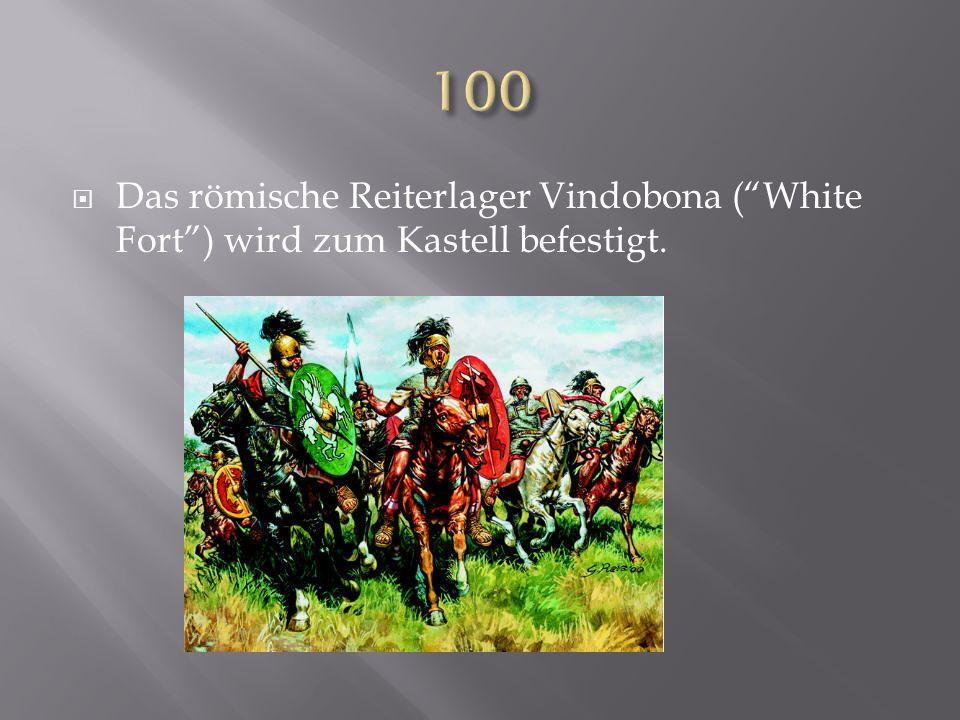 100 Das römische Reiterlager Vindobona ( White Fort ) wird zum Kastell befestigt.