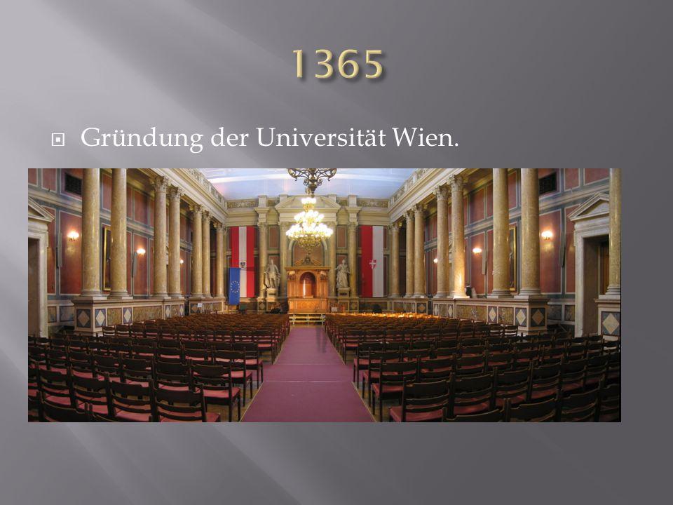 1365 Gründung der Universität Wien.