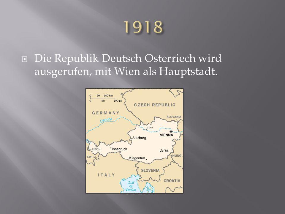 1918 Die Republik Deutsch Osterriech wird ausgerufen, mit Wien als Hauptstadt.