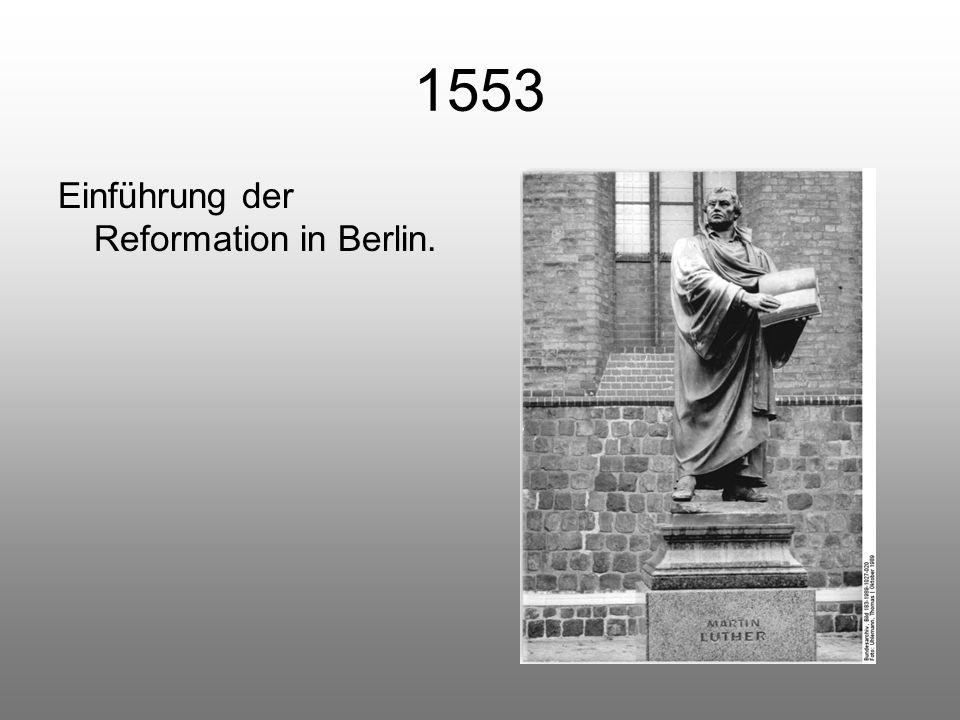 1553 Einführung der Reformation in Berlin.