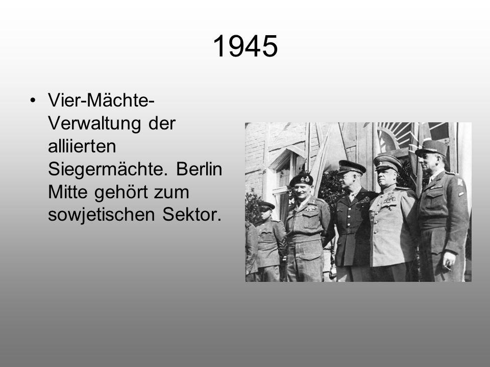 1945 Vier-Mächte-Verwaltung der alliierten Siegermächte.