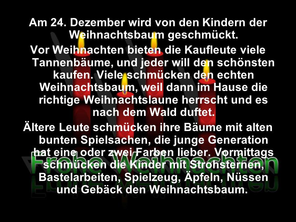 Am 24. Dezember wird von den Kindern der Weihnachtsbaum geschmückt.