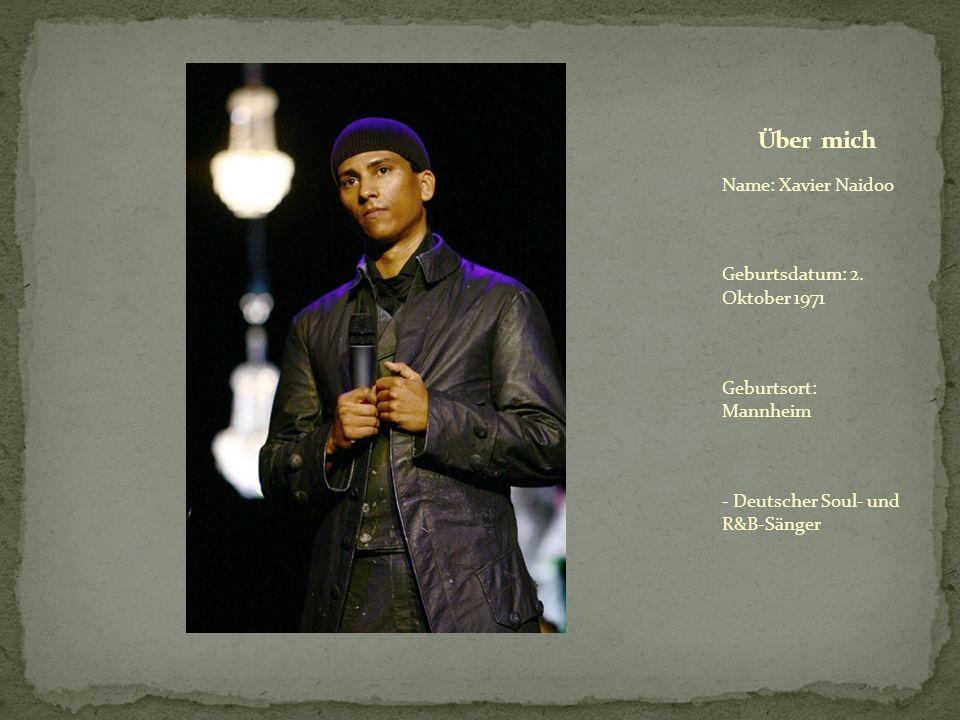 Über mich Name: Xavier Naidoo Geburtsdatum: 2. Oktober 1971