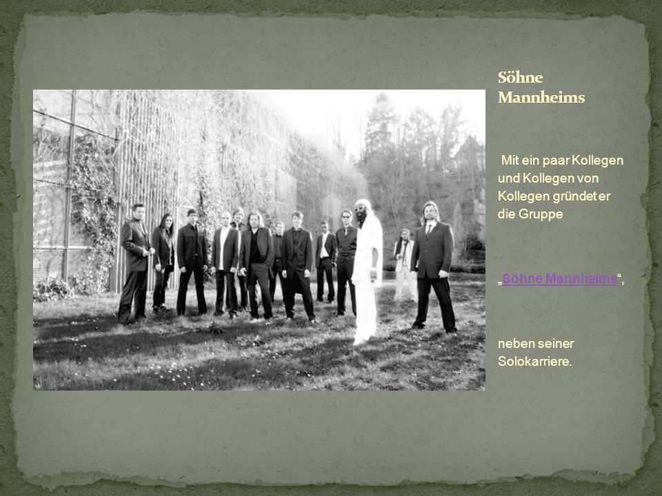 """Söhne Mannheims Mit ein paar Kollegen und Kollegen von Kollegen gründet er die Gruppe. """"Söhne Mannheims ,"""