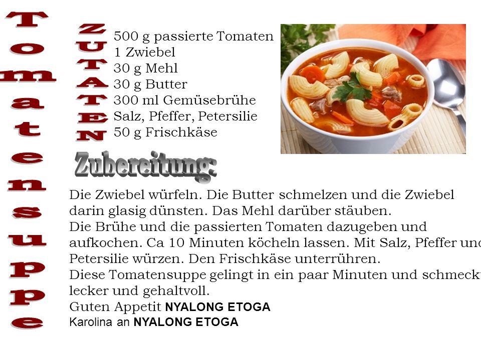 Tomatensuppe 500 g passierte Tomaten 1 Zwiebel 30 g Mehl ZUTATEN