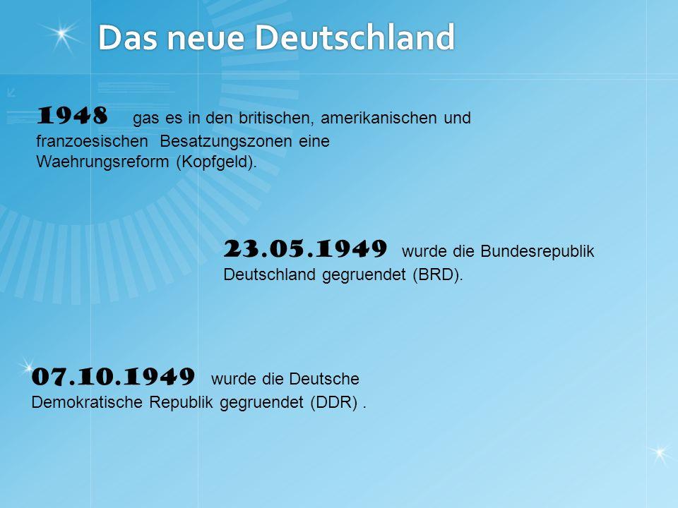 Das neue Deutschland 1948 gas es in den britischen, amerikanischen und franzoesischen Besatzungszonen eine.