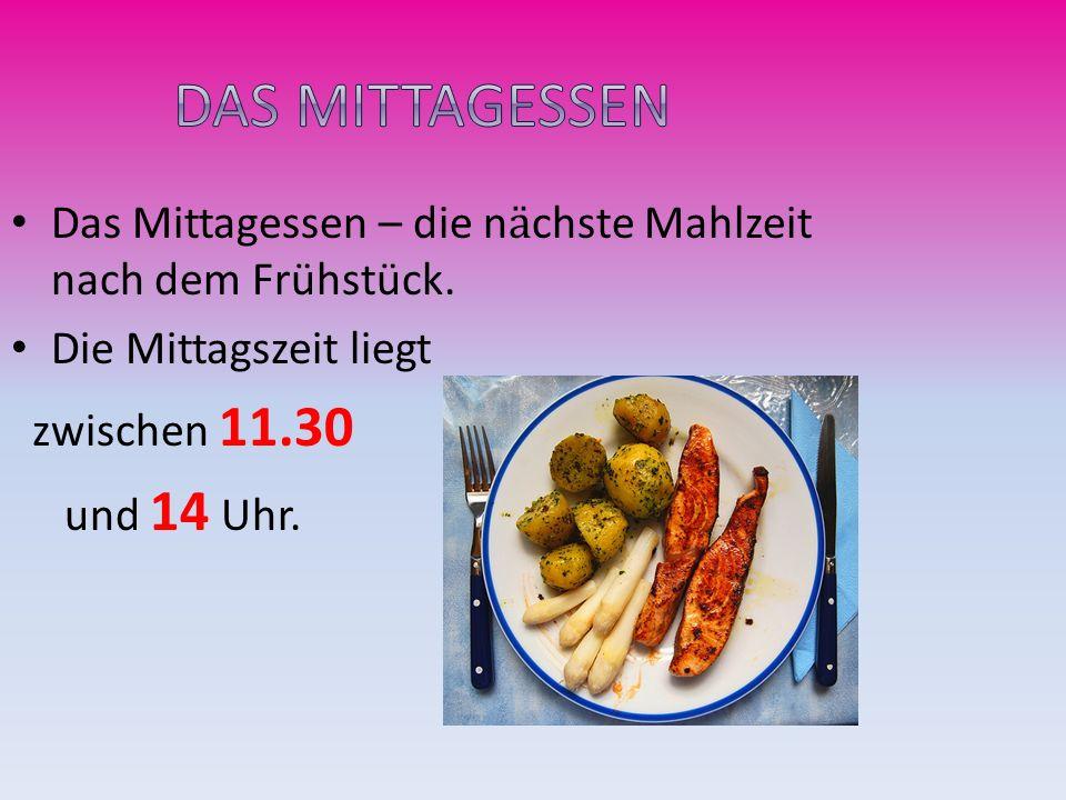 Das Mittagessen Das Mittagessen – die nӓchste Mahlzeit nach dem Frühstück. Die Mittagszeit liegt. zwischen 11.30.
