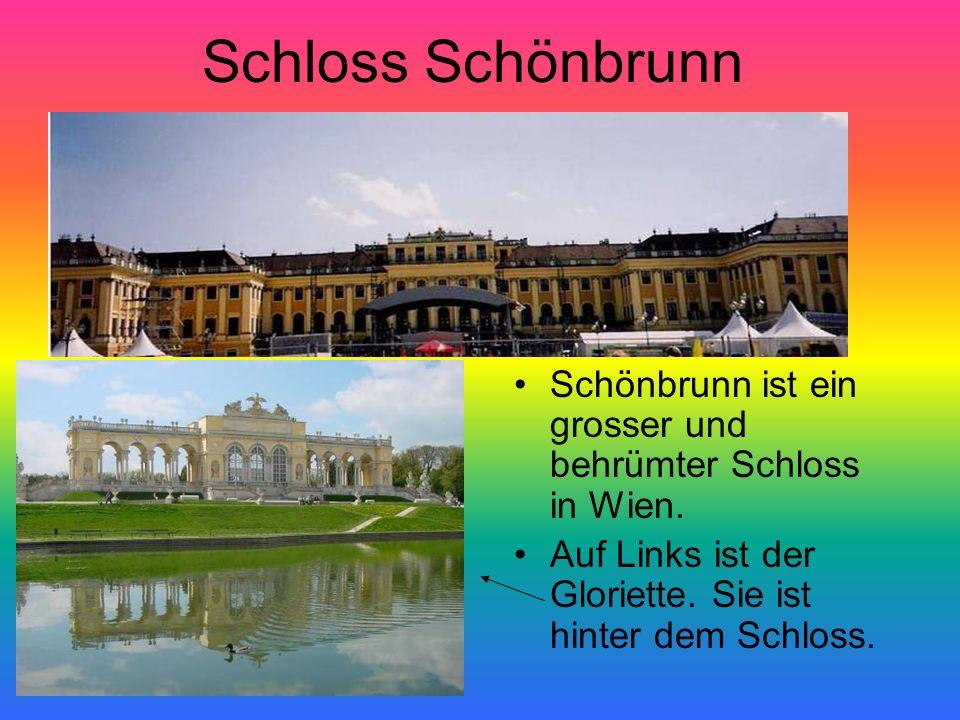 Schloss Schönbrunn Schönbrunn ist ein grosser und behrümter Schloss in Wien.