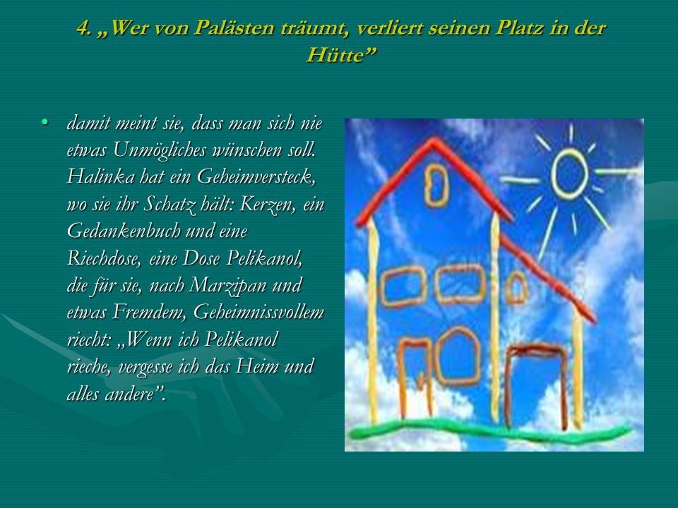 """4. """"Wer von Palästen träumt, verliert seinen Platz in der Hütte"""