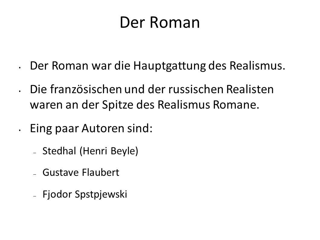 Der Roman Der Roman war die Hauptgattung des Realismus.
