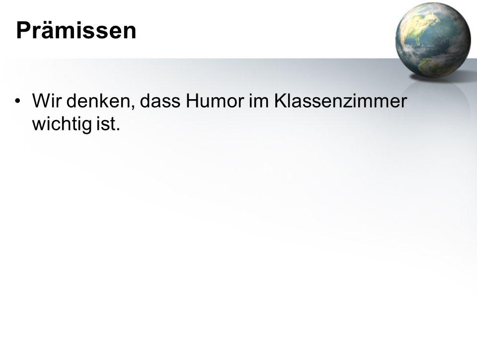 Prämissen Wir denken, dass Humor im Klassenzimmer wichtig ist.