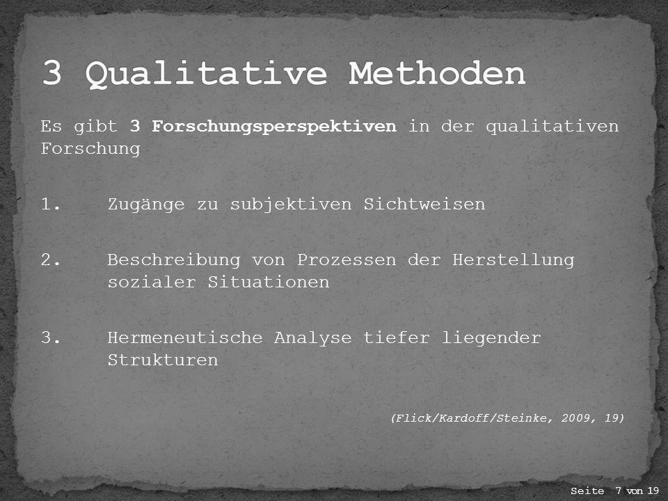 3 Qualitative Methoden Es gibt 3 Forschungsperspektiven in der qualitativen Forschung. 1. Zugänge zu subjektiven Sichtweisen.