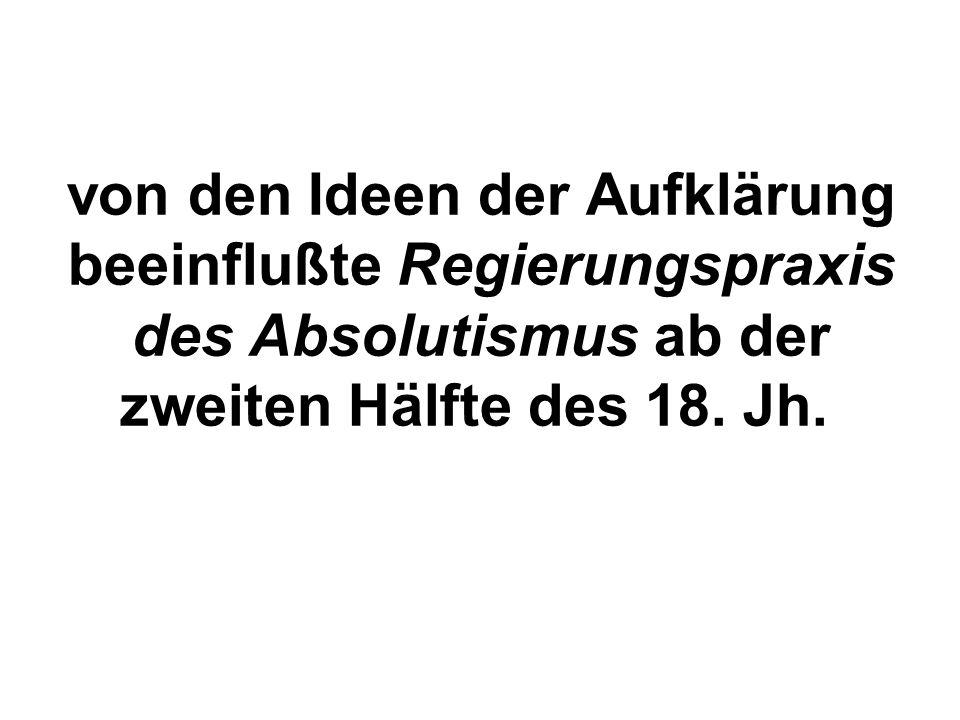 von den Ideen der Aufklärung beeinflußte Regierungspraxis des Absolutismus ab der zweiten Hälfte des 18.