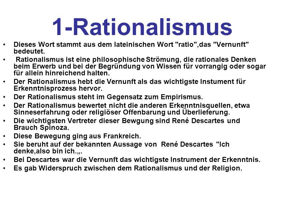 1-Rationalismus Dieses Wort stammt aus dem lateinischen Wort ratio ,das Vernunft bedeutet.