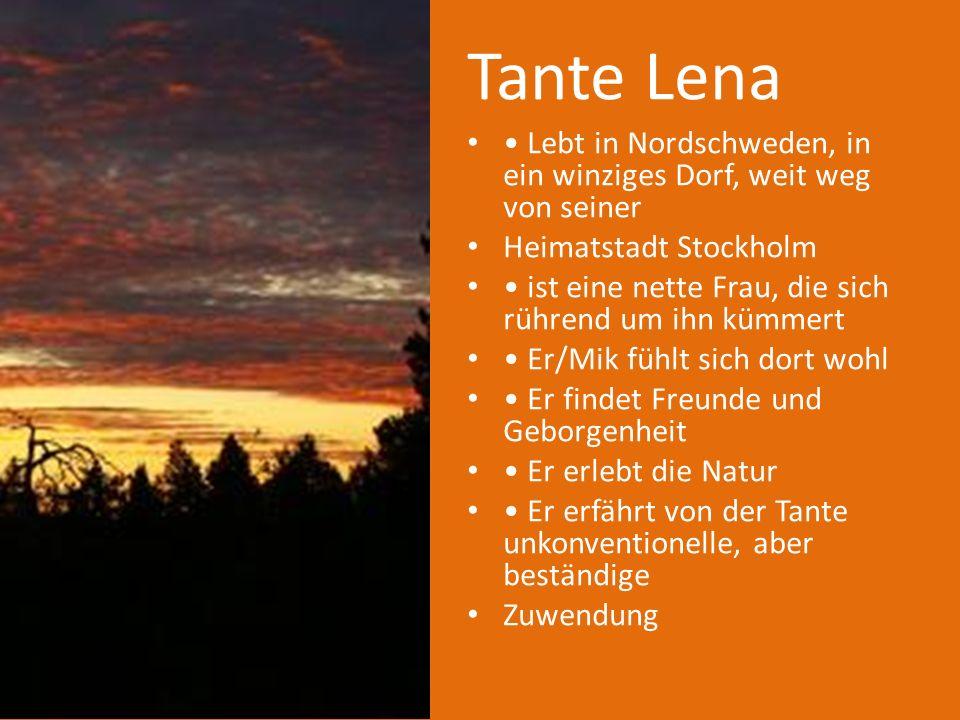 Tante Lena• Lebt in Nordschweden, in ein winziges Dorf, weit weg von seiner. Heimatstadt Stockholm.