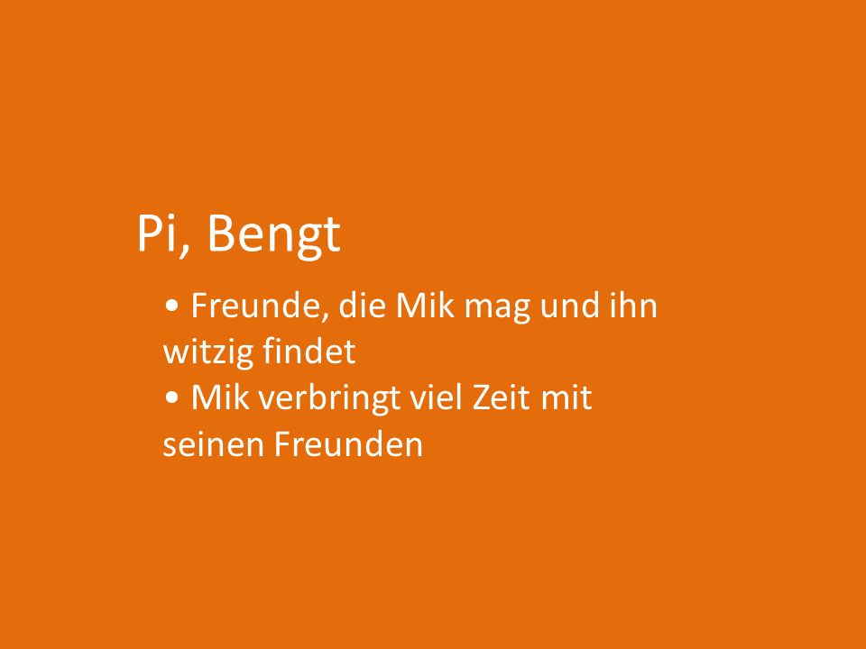 Pi, Bengt • Freunde, die Mik mag und ihn witzig findet