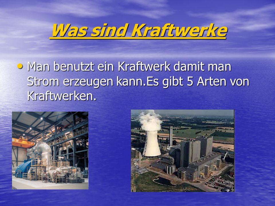 Was sind Kraftwerke Man benutzt ein Kraftwerk damit man Strom erzeugen kann.Es gibt 5 Arten von Kraftwerken.