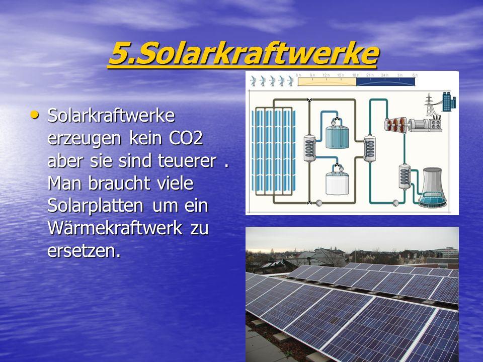 5.Solarkraftwerke Solarkraftwerke erzeugen kein CO2 aber sie sind teuerer .