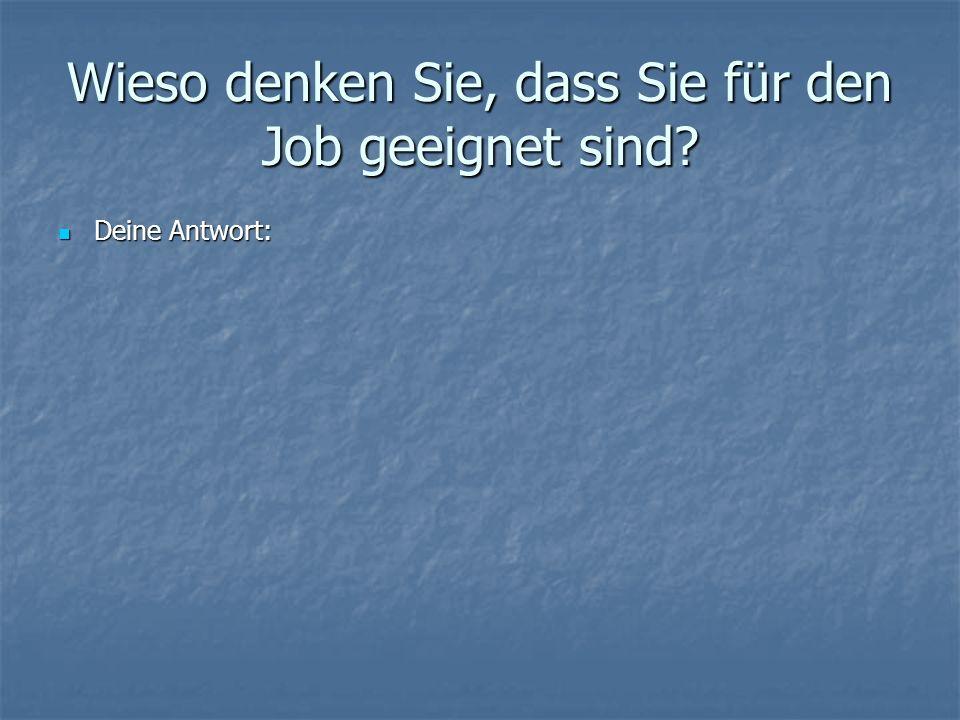 Wieso denken Sie, dass Sie für den Job geeignet sind