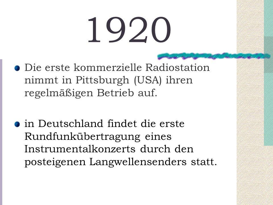 1920 Die erste kommerzielle Radiostation nimmt in Pittsburgh (USA) ihren regelmäßigen Betrieb auf.