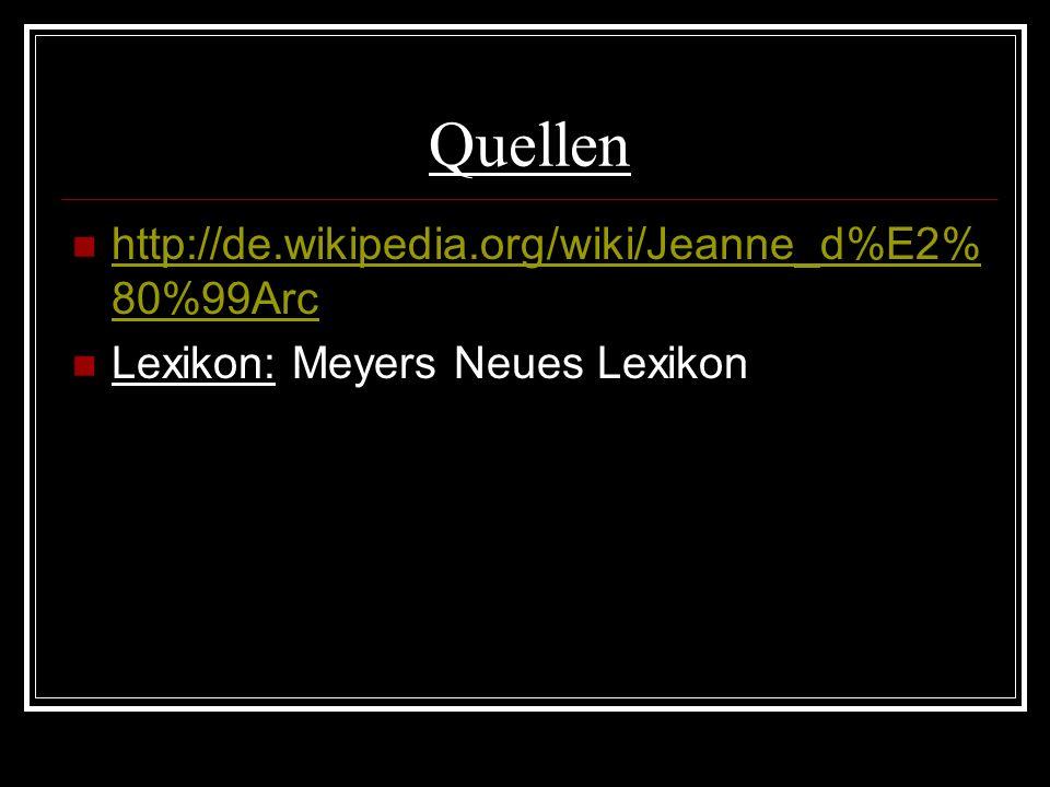 Quellen http://de.wikipedia.org/wiki/Jeanne_d%E2%80%99Arc