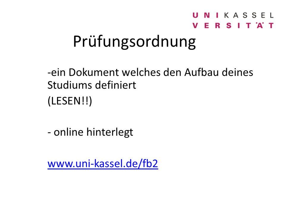 Prüfungsordnung ein Dokument welches den Aufbau deines Studiums definiert. (LESEN!!) online hinterlegt.