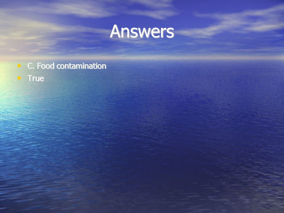 Answers C. Food contamination True