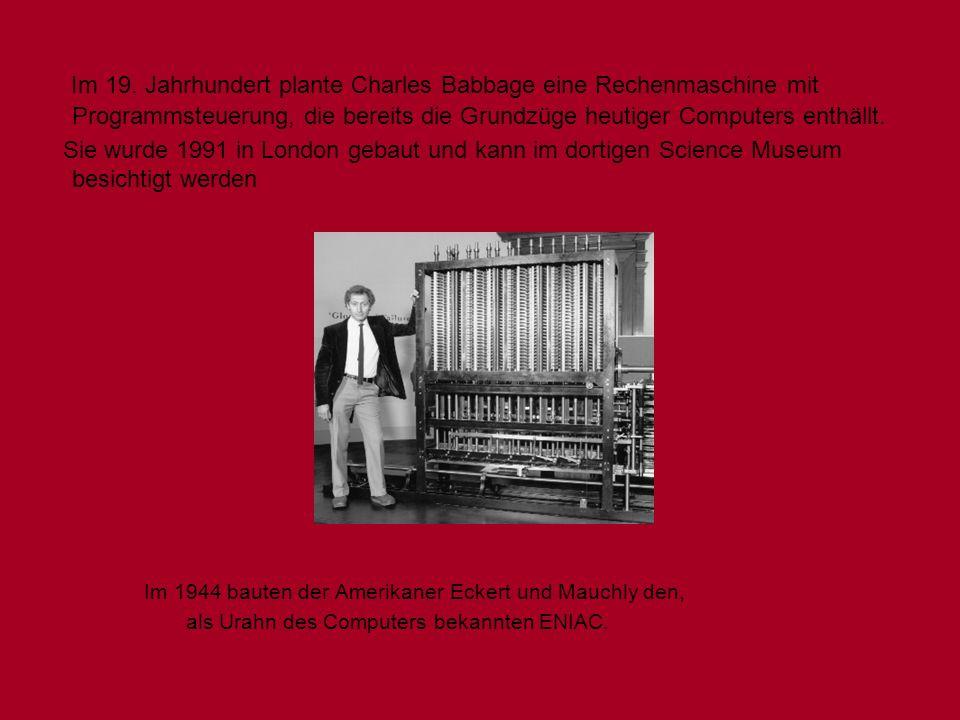 Im 19. Jahrhundert plante Charles Babbage eine Rechenmaschine mit Programmsteuerung, die bereits die Grundzüge heutiger Computers enthällt.