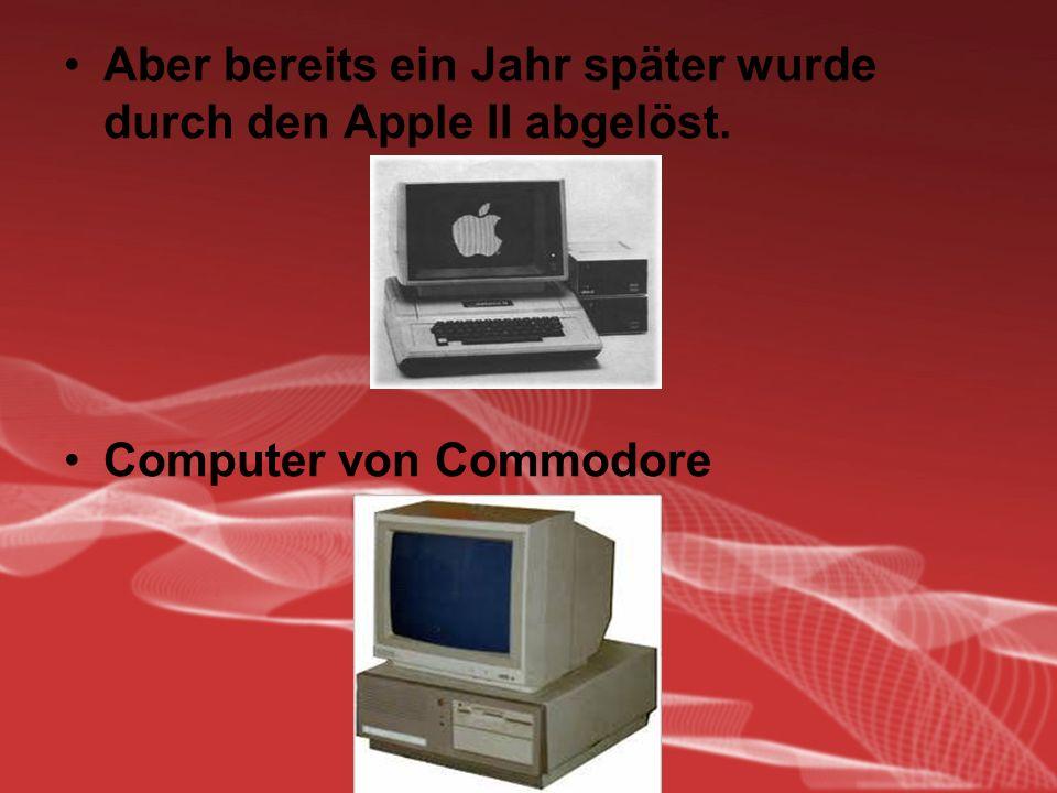 Aber bereits ein Jahr später wurde durch den Apple II abgelöst.