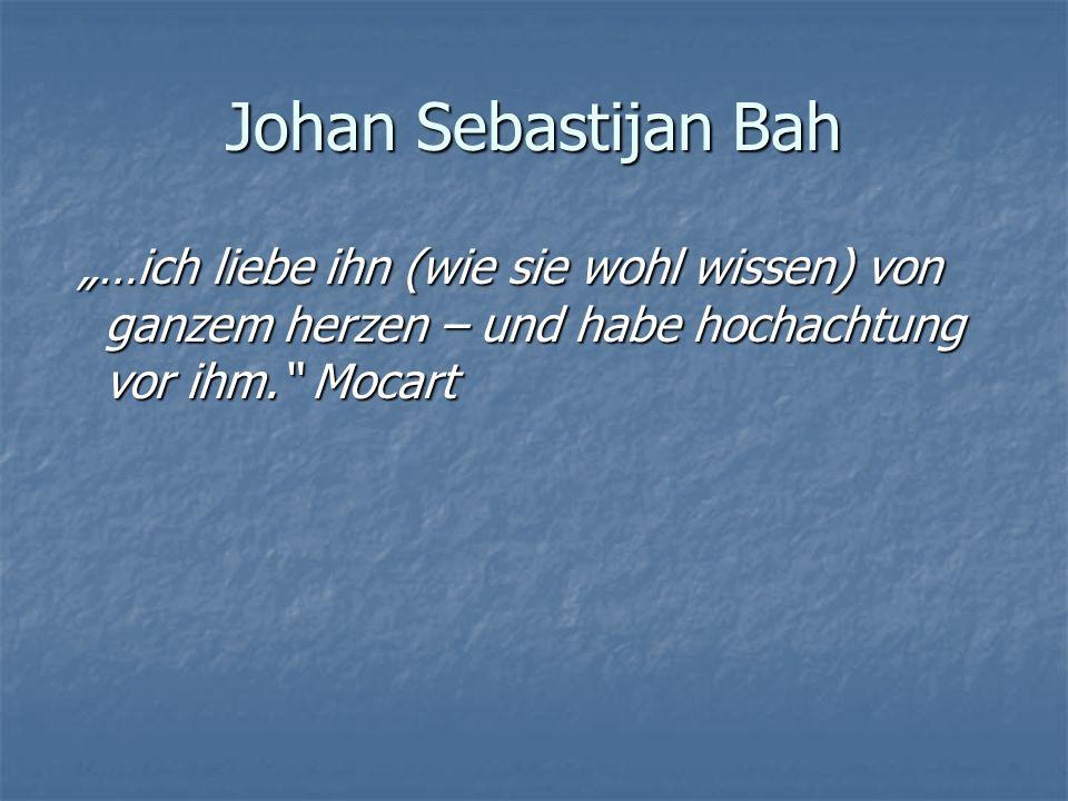 """Johan Sebastijan Bah """"…ich liebe ihn (wie sie wohl wissen) von ganzem herzen – und habe hochachtung vor ihm. Mocart."""