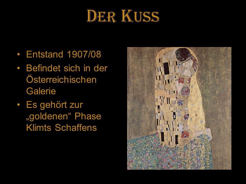 DER Kuss Entstand 1907/08. Befindet sich in der Österreichischen Galerie.