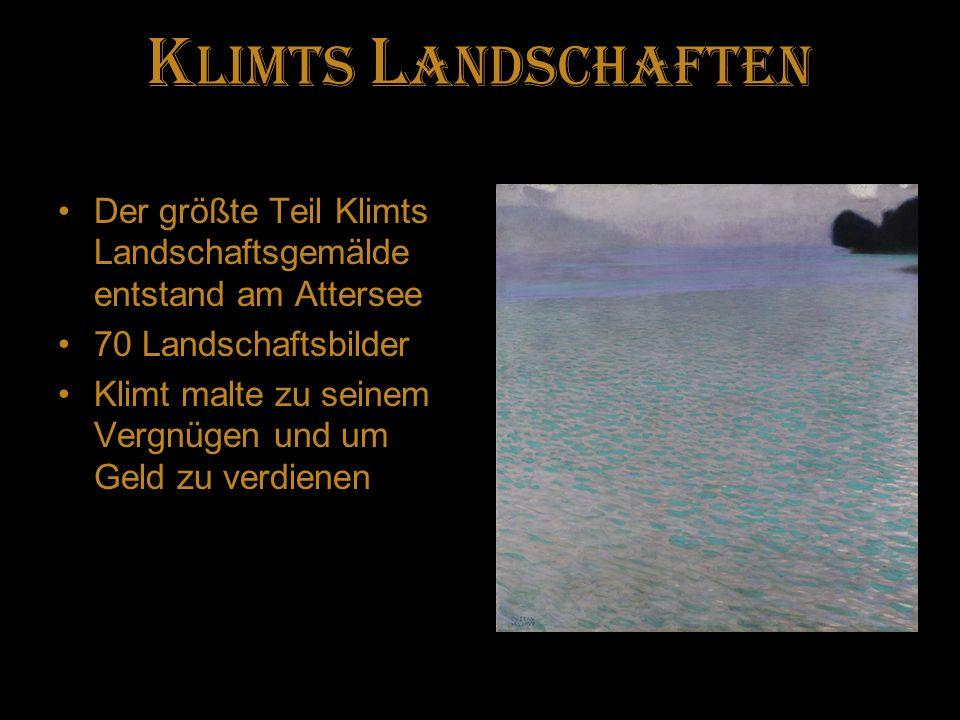Klimts Landschaften Der größte Teil Klimts Landschaftsgemälde entstand am Attersee. 70 Landschaftsbilder.