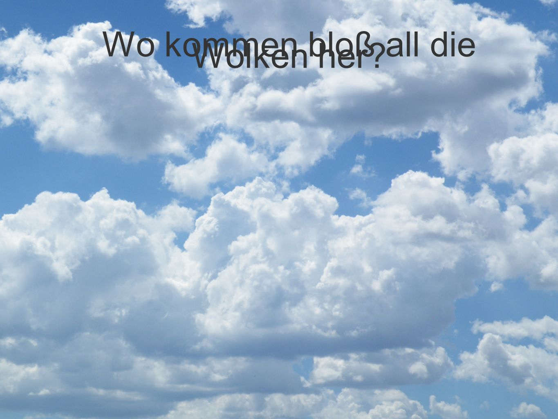 Wo kommen bloß all die Wolken her