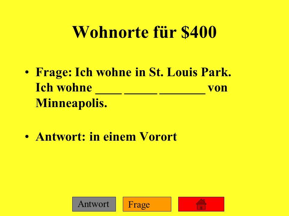 Wohnorte für $400 Frage: Ich wohne in St. Louis Park. Ich wohne ____ _____ _______ von Minneapolis.